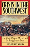 Winders, Richard Bruce: Crisis in the Southwest: The United States, Mexico, and the Struggle over Texas
