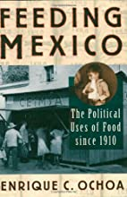 Feeding Mexico: The Political Uses of Food…