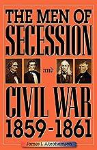 The Men of Secession and Civil War,…