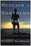 Steven E. Woodworth: Beneath a Northern Sky: A Short History of the Gettysburg Campaign (The American Crisis Series: Books on the Civil War Era)
