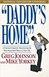 Johnson, Greg: Daddy's Home: A Practical Guide for Maximizing the Most Important Hours of Your Day