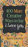 Chapin, Alice Zillman: 400 More Creative Ways to Say I Love You