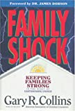 Gary R. Collins: Family Shock: Keeping Families Strong in the Midst of Earthshaking Change