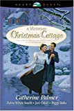 Catherine Palmer: A Victorian Christmas Cottage: Under His Wings/Christmas Past/A Christmas Hope (Fairchild Sisters #1)/The Beauty of the Season (HeartQuest Christmas Anthology)