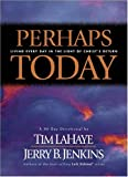 Lahaye, Tim: Perhaps Today: Living Every Day in the Light of Christ's Return