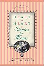 Heart to Heart Stories for Moms by Joe L.…