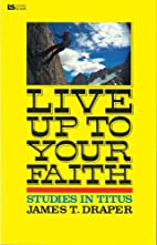 Live Up to Your Faith: Studies in Titus by…