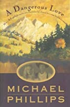 A Dangerous Love by Michael Phillips
