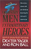 DEXTER YAGER AUTHOR OF DON'T LET ANYBODY STEAL YOUR DREAM AND RON BALL: Ordinary Men Extraordinary Heroes