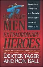 Ordinary Men, Extraordinary Heroes by Dexter…