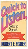 Fisher, Robert E.: Quick to Listen, Slow to Speak