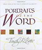 Botts, Timothy R.: Portraits of the Word: Illustrated in Expressive Calligraphy With Notes and Prayers by the Artist