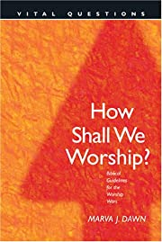 How Shall We Worship?: Biblical Guidelines…