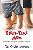 Leman, Kevin: First-Time Mom: Getting Off on the Right Foot- From Birth to First Grade