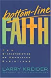 Kreider, Larry: Bottom-Line Faith: Ten Characteristics of Committed Christians