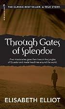 Through Gates of Splendor by Elisabeth…