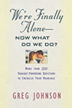 We're Finally Alone: Now What Do We Do? by…