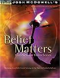 McDowell, Josh D.: Belief Matters Video Series Curriculum Kit (Beyond Belief Campaign)