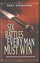 Six Battles Every Man Must Win: . . and the…