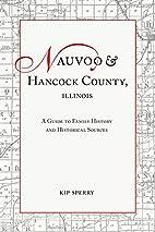 Nauvoo and Hancock County, Illinois: A Guide…