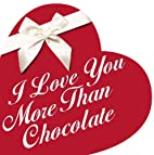 I Love You More Than Chocolate by Laura…