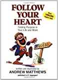 Matthews, Andrew: Follow Your Heart: Finding Purpose in Your Life and Work