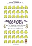 Karen Salmansohn: Prince Harming Syndrome: Break Bad Relationship Patterns for Good—5 Essentials for Finding True Love (and they're not what you think)