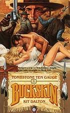 Tombstone Ten Gauge (Buckskin) by Kit Dalton