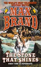 The Stone That Shines by Max Brand