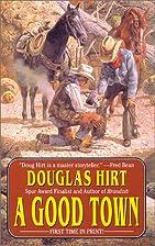 A Good Town by Douglas Hirt