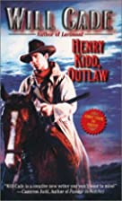 Henry Kidd, Outlaw by Will Cade