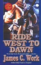 Ride West to Dawn by James C. Work