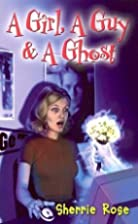 A Girl, a Guy, and a Ghost by Sherrie Rose