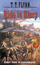 Ride to Glory by T. T. Flynn
