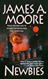 Moore, James A.: Newbies