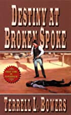 Destiny At Broken Spoke by Terrell L. Bowers