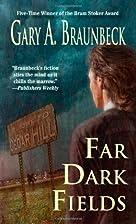 Far Dark Fields by Gary A. Braunbeck