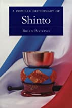 A Popular Dictionary of Shinto by Brian…