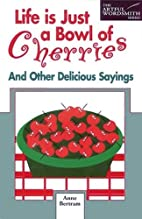 Life Is Just a Bowl of Cherries by Anne…