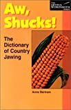 Bertram, Anne: Aw, Shucks!: The Dictionary of Country Jawing