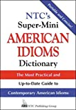 Spears, Richard A.: NTC's Super-Mini American Idioms Dictionary: The Most Practical and Up-to-Date Guide to Contemporary American Idioms