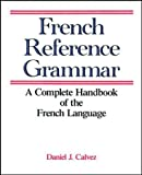 Calvez, Daniel J.: French Reference Grammar: A Complete Handbook of the French Language