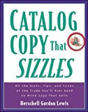 Lewis, Herschell Gordon: Catalog Copy That Sizzles: All the Hints, Tips, and Tricks of the Trade You&#39;ll Ever Need to Write Copy That Sells