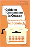 James, Charles J.: Guide to Correspondence in German: A Practical Guide to Social and Commercial Correspondence/Korrespondenzfuhrer Auf Deutsch