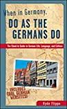 Flippo, Hyde: When in Germany, Do As the Germans Do: The Clued-In Guide to German Life, Language, and Culture