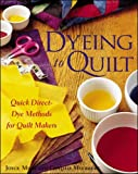 Mori, Joyce: Dyeing to Quilt: Quick Direct-Dye Methods for Quilters