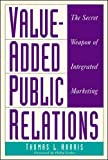 Harris, Thomas L.: Value-Added Public Relations: The Secret Weapon of Integrated Marketing