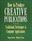 Bivins, Thomas H.: How to Produce Creative Publications: Traditional Techniques & Computer Applications