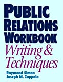 Simon, Raymond: Public Relations Workbook: Writing & Techniques