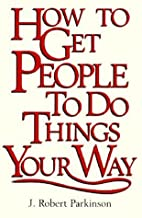 How to Get People to Do Things Your Way by…